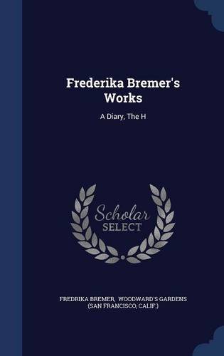 Frederika Bremer's Works: A Diary, The H
