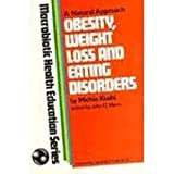 Obesity, Weight Loss and Eating Disorders: (0870406418) by Michio Kushi