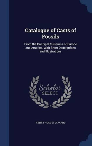 Catalogue of Casts of Fossils: From the Principal Museums of Europe and America, With Short Descriptions and Illustrations