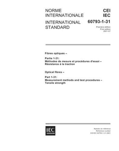 IEC 60793-1-31 Ed. 1.0 b:2001, Optical fibres - Part 1-31: Measurement methods and test procedures - Tensile strength