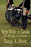 img - for With Wolfe in Canada: The Winning of a Continent book / textbook / text book