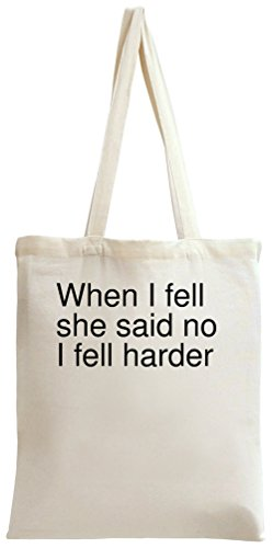 When I fell she said no I fell harder Tote Bag