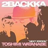 NEXT STATION♪2BACKKA+TOSHIMI WATANABE
