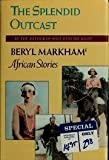 img - for Splendid Outcast: Beryl Markham's African Stories by Markham, Beryl (1987) book / textbook / text book