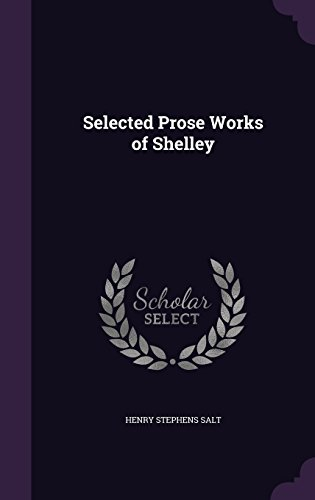 Selected Prose Works of Shelley