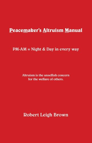 Peacemaker's Altruism Manual: PM-AM = Night and Day in Every Way