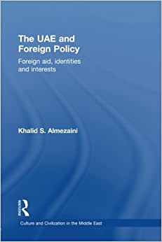 The UAE And Foreign Policy: Foreign Aid, Identities And Interests (Culture And Civilization In The Middle East)