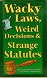 img - for Wacky Laws, Weird Decisions, & Strange Statutes book / textbook / text book