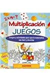 Multiplicacion en juegos/ Multiplication in Games: Juegos y actividades para que la matematica sea facil y divertida (Spanish Edition)