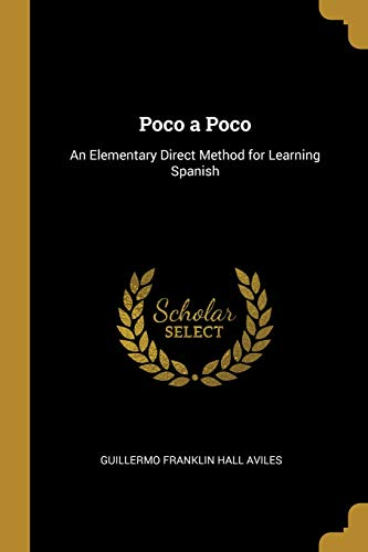 Poco a Poco An Elementary Direct Method for Learning Spanish  [Aviles, Guillermo Franklin Hall] (Tapa Blanda)