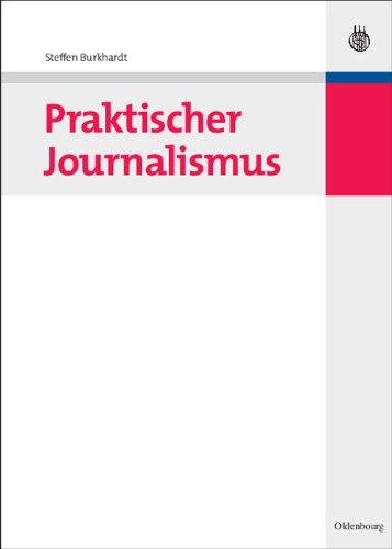 Praktischer Journalismus (Lehr- Und Handbücher Der Kommunikationswissenschaft) (German Edition)
