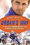 img - for byBuddy Martin (Author) Urban's Way: Urban Meyer, the Florida Gators, and His Plan to Win [Hardcover] book / textbook / text book