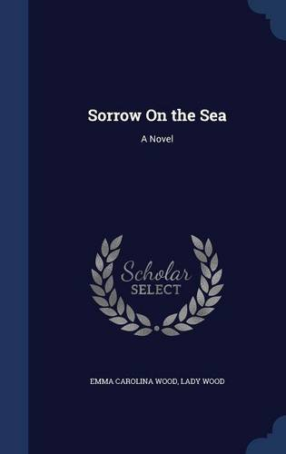 NEW Sorrow On the Sea: A Novel by Emma Carolina Wood