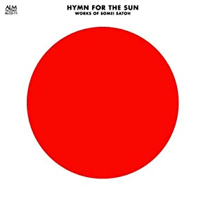 Somei Satoh - Hymn For The Sun (Works Of Somei Satoh)
