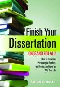 Finish Your Dissertation Once and For All, How to Overcome Psychological Barriers, Get Results and Move on with Your Life