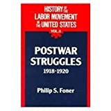 History of the Labor Movement in the United States: Postwar Struggles 1918 -1920 (0717806529) by Foner, Philip S.