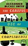 Alexander McCall Smith The Careful Use Of Compliments: The Sunday Philosophy Club 4 (Isobel Dalhousie Novels)