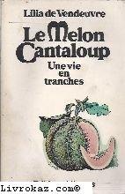 Le Melon Cantaloup une vie en tranches by…