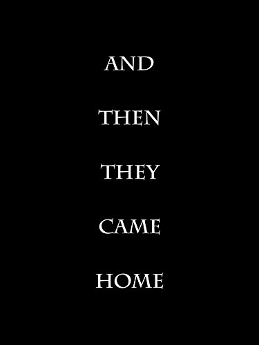 And Then They Came Home
