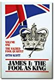 James I: The Fool as King (0884051234) by Scott, Otto J