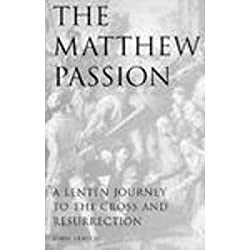 The Matthew Passion: A Lenten Journey to the Cross and Resurrection