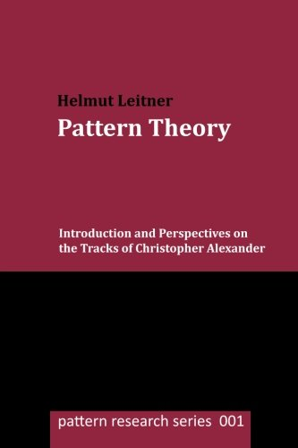 Pattern Theory: Introduction and Perspectives on the Tracks of Christopher Alexander: Volume 1 (pattern research series)