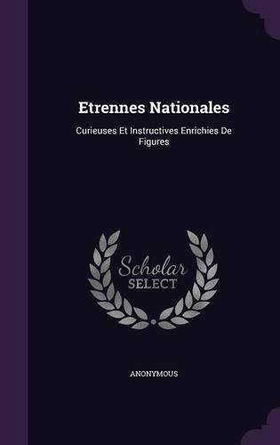 Etrennes Nationales: Curieuses Et Instructives Enrichies De Figures