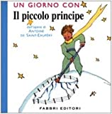 Antoine de Saint-Exupery Un Giorno Con Il Piccolo Principe/ A Day With the Little Prince