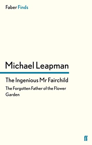 The Ingenious Mr Fairchild: The Forgotten Father of the Flower Garden (Faber Find)