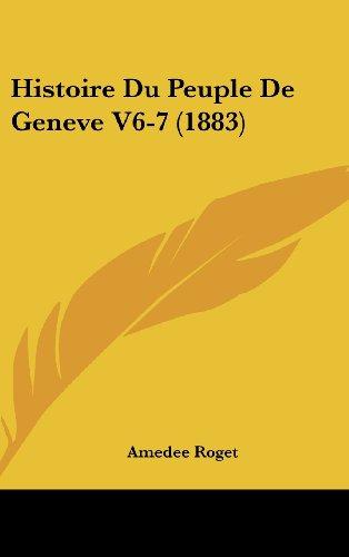 Histoire Du Peuple de Geneve V6-7 (1883)