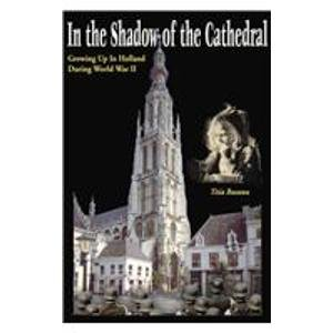 In The Shadow Of The Cathedral: Growing Up In Holland During WW II