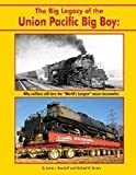 img - for The Big Legacy of the Union Pacific Big Boy: Why Railfans Still Love the