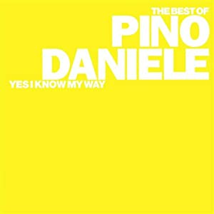 Pino Daniele -  yes I know my way (The Best of)