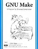 GNU Make: A Program for Directing Recompilation, Edition 0.43, for Version 3.68 (1882114167) by Stallman, Richard M.