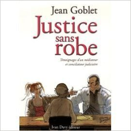 Justice sans robe : Témoignages d'un médiateur et conciliateur judiciaire