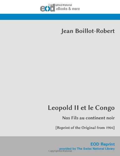 Léopold Ii Et Le Congo: Nos Fils Au Continent Noir [Reprint Of The Original From 1904] (French Edition)