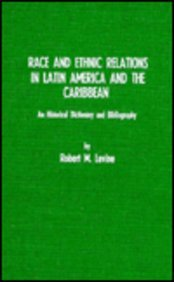 Race and Ethnic Relations in Latin America and the Caribbean: A Historical Dictionary and Bibliography