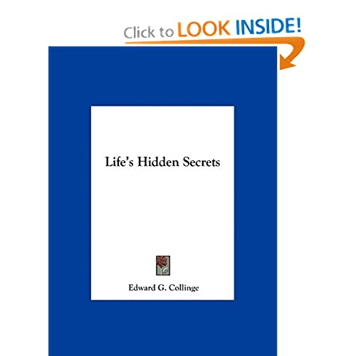 Lifes Hidden Secrets (9781161371215): Edward G. Collinge