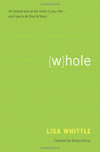 Whole: An Honest Look at the Holes in Your Lifeand How to Let God Fill Them