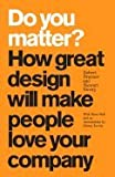 Do You Matter?- How Great Design Will Make People Love Your Company (09) by Brunner, Robert - Emery, Stewart - Hall, Russ [Hardcover (2008)]