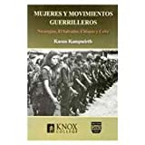 Mujeres y movimientos guerrilleros/ Women and guerrilla movements: Nicaragua, El Salvador, Chiapas Y Cuba