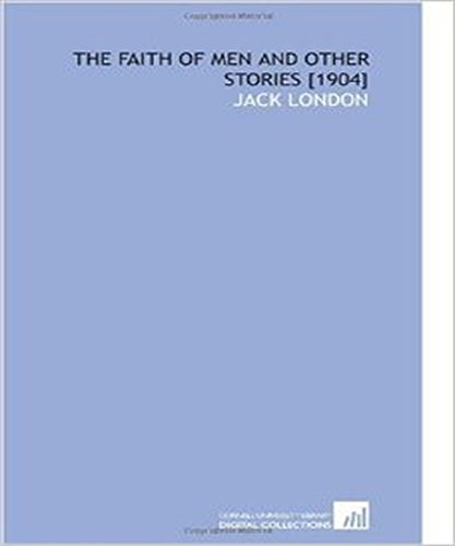 Jack London - The Faith of Men & Other Stories: (illustrated)
