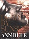 Dead by Sunset : Perfect Husband, Perfect Killer? (0316914568) by Rule, Ann