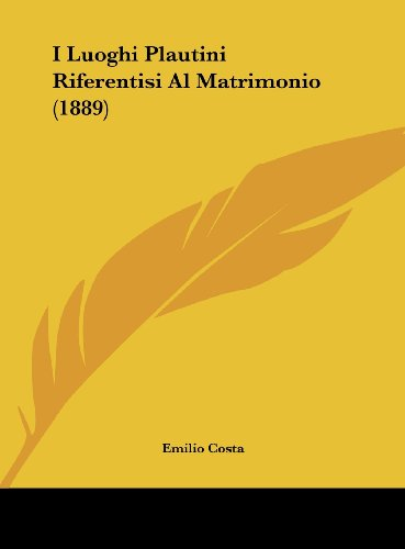 I Luoghi Plautini Riferentisi Al Matrimonio (1889)