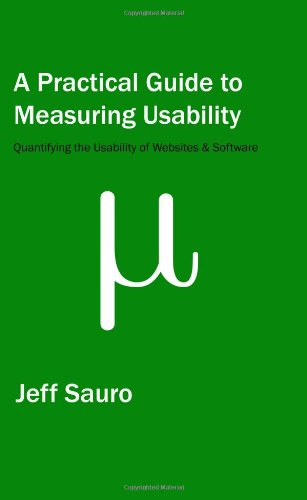 Practical Guide to Measuring Usability, A