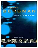 Ingmar Bergman: Magician and Prophet