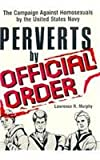 Perverts by Official Order: The Campaign Against Homosexuals by the United States Navy (Journal of Homosexuality Ser. No. 1)