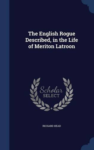The English Rogue Described, in the Life of Meriton Latroon