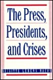 img - for The Press, Presidents, and Crises book / textbook / text book