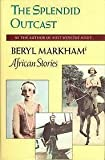 img - for Splendid Outcast: Beryl Markham's African Stories by Markham, Beryl (1987) Hardcover book / textbook / text book